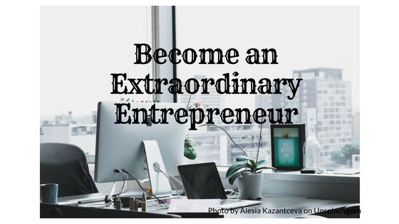 Become an extraordinary entrepreneur
